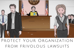 Help Protect Your Organization from Frivolous Lawsuits